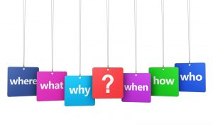 Questions - What? Why? When? How? Who?