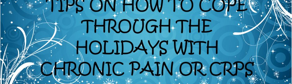 12 tips on how to cope through the Christmas season living with chronic pain or CRPS