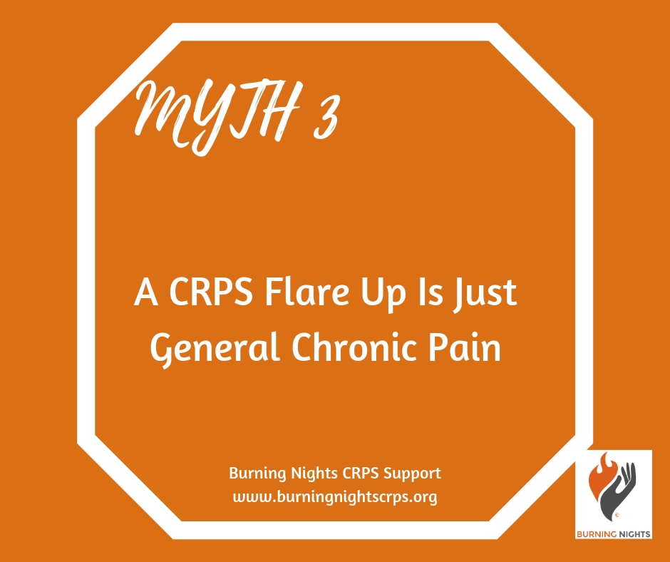 5 Common Myths of CRPS Flare Ups - Myth 3 - A CRPS Flare Up is just general chronic pain - No! Learn more via Burning Nights CRPS Support