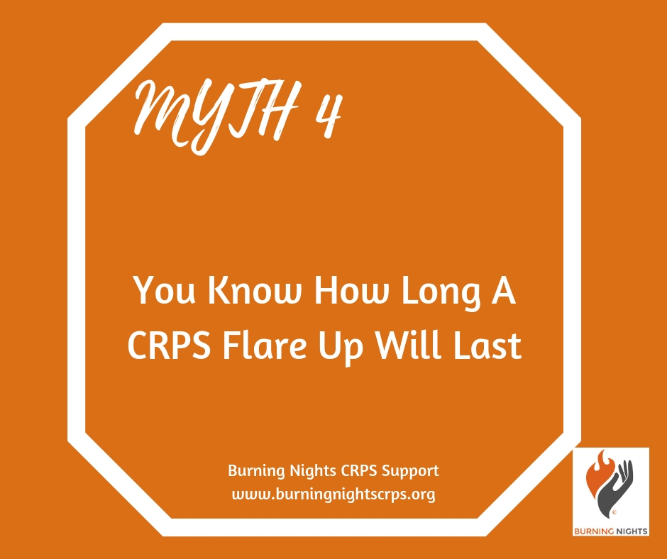 5 Common Myths of CRPS Flare Ups - Myth 4 - You know how long a CRPS flare up will last - No! Learn more via Burning Nights CRPS Support