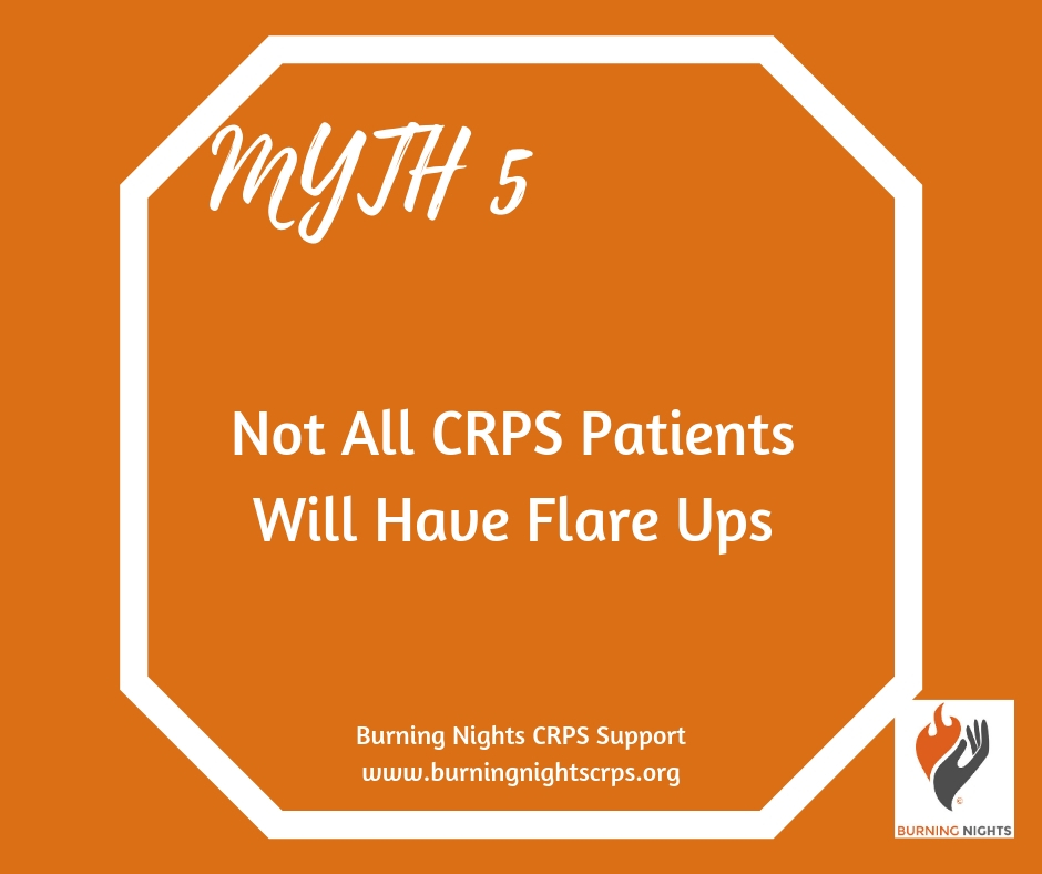 5 Common Myths of CRPS Flare Ups - Myth 5 - Not all CRPS patients will have flare ups - No! Learn more via Burning Nights CRPS Support