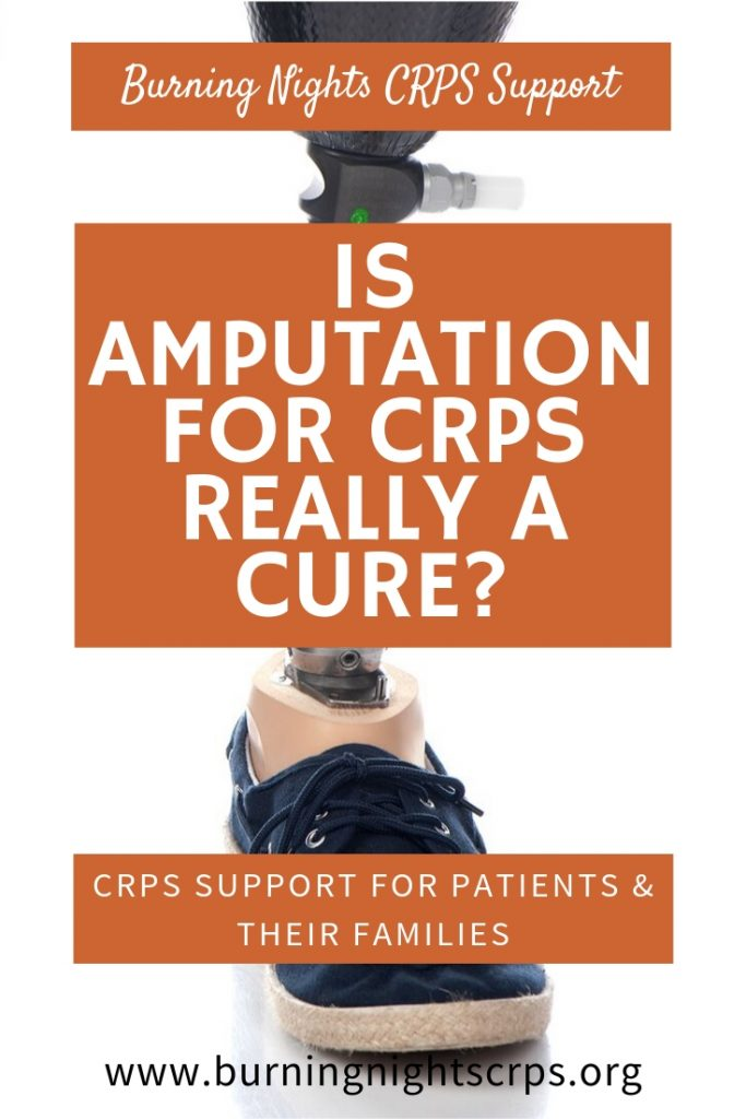 Does amputation for CRPS really help? Is amputation for CRPS really a cure? This amputation for CRPS blog gives you the pros and cons for amputation for complex regional pain syndrome, to give you as much help and information about this highly controversial subject