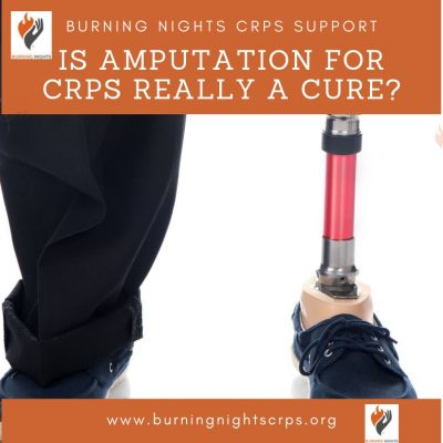 Ia amputation for CRPS really a cure? This CRPS amputation blog by Burning Nights CRPS Support talks about both sides of this controversial subject - does amputation for CRPS really help?
