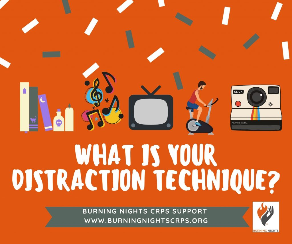 What is Your distraction technique to help you cope with your complex regional pain syndrome? Distraction Techniques to help you cope with your CRPS via Burning Nights CRPS Support
