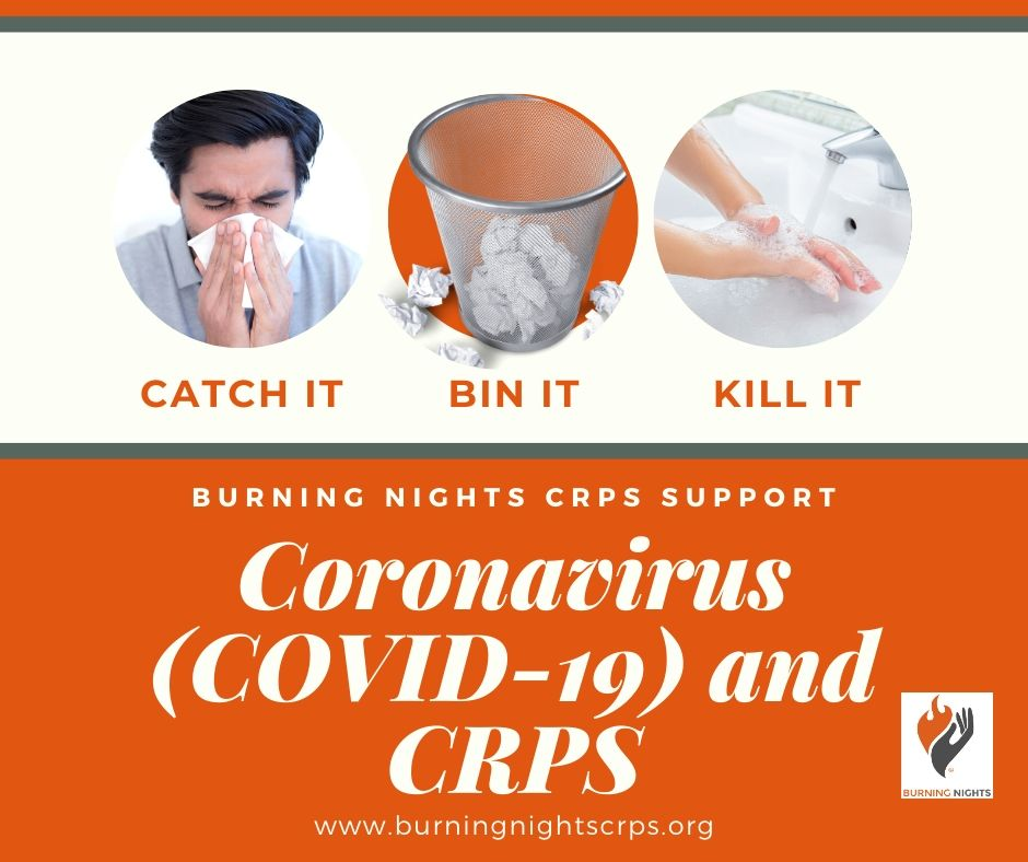 Coronavirus COVID-19 and CRPS - Catch it, Bin It, Kill it - remember to regularly wash your hands and keep good hand hygiene to help reduce the risk of developing coronavirus COVID-19 via Burning Nights CRPS Support