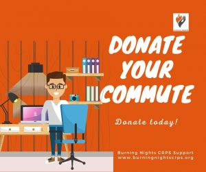 If you're now working from home why not donate the cost of what your commute would cost you to Burning Nights CRPS Support?