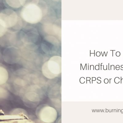 How To Practice Mindfulness For Your CRPS or Chronic Pain