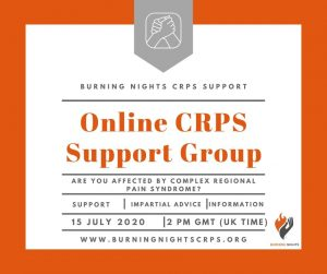 Online CRPS Support Group 15 July 2020 - are you affected by Complex Regional Pain Syndrome (CRPS)? Join Burning Nights CRPS Support for impartial advice, information and support