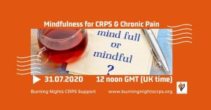 Is your mind full or mindful? Join Burning Nights CRPS Support on 31st July 2020 at 12 noon for a mindfulness for CRPS and chronic pain online session