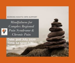 Join Burning Nights CRPS Support at their first online Mindfulness for CRPS and Chronic pain session run by a Master Mindfulness Practitioner on 31st July 2020 at 12 noon.